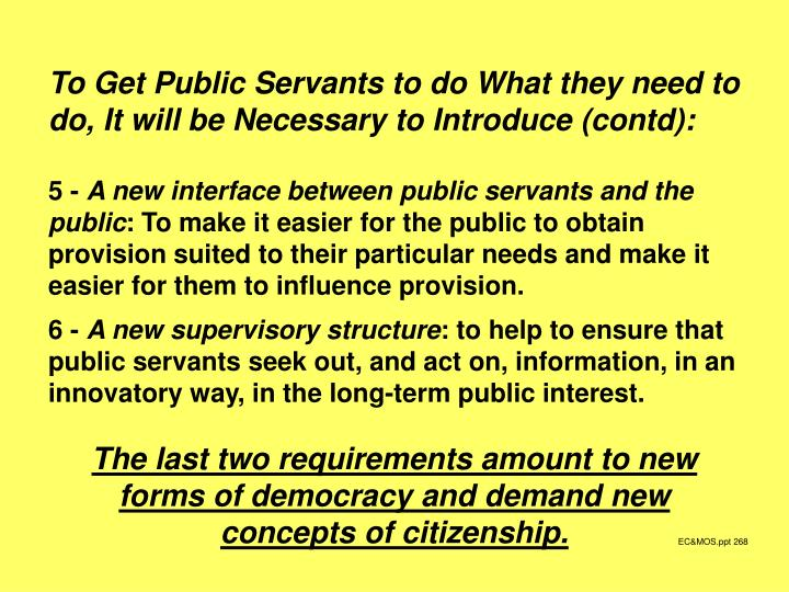 To Get Public Servants to do What they need to do, It will be Necessary to Introduce (contd):