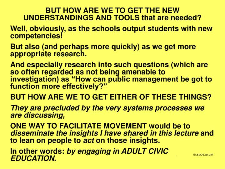 BUT HOW ARE WE TO GET THE NEW UNDERSTANDINGS AND TOOLS that are needed?
