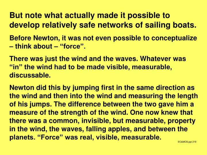 But note what actually made it possible to develop relatively safe networks of sailing boats.