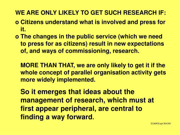 WE ARE ONLY LIKELY TO GET SUCH RESEARCH IF: