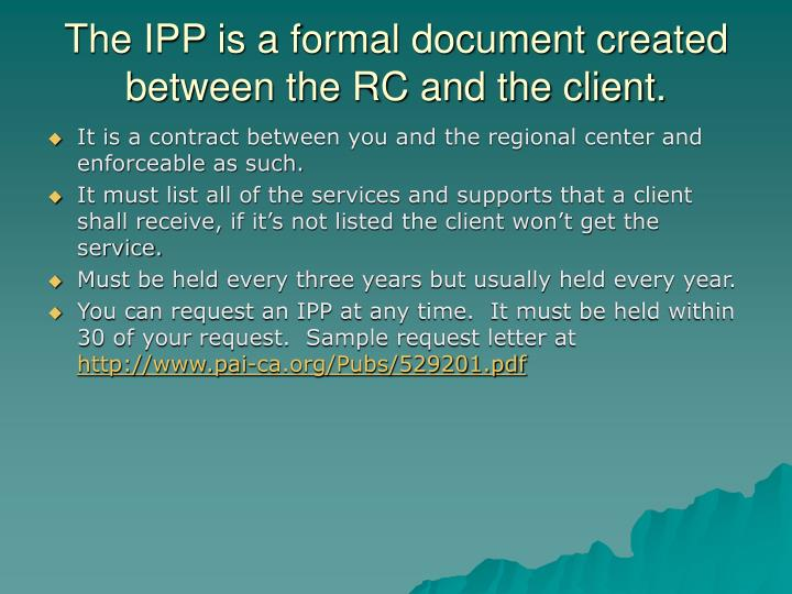 The IPP is a formal document created between the RC and the client.