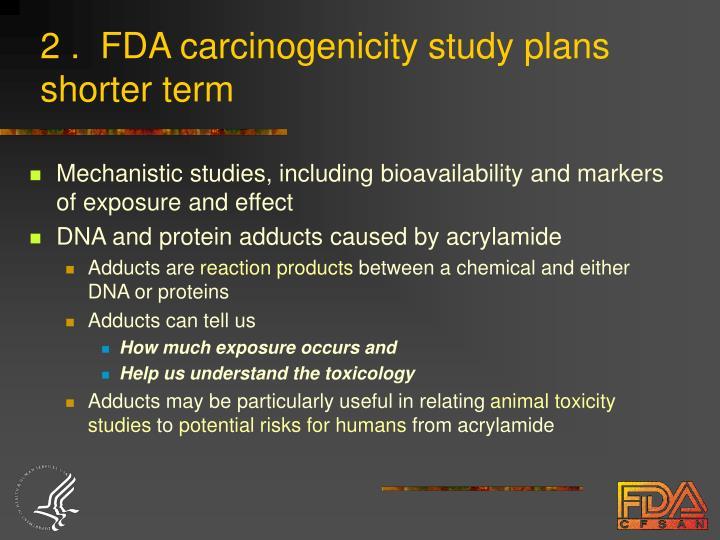 2 .  FDA carcinogenicity study plans