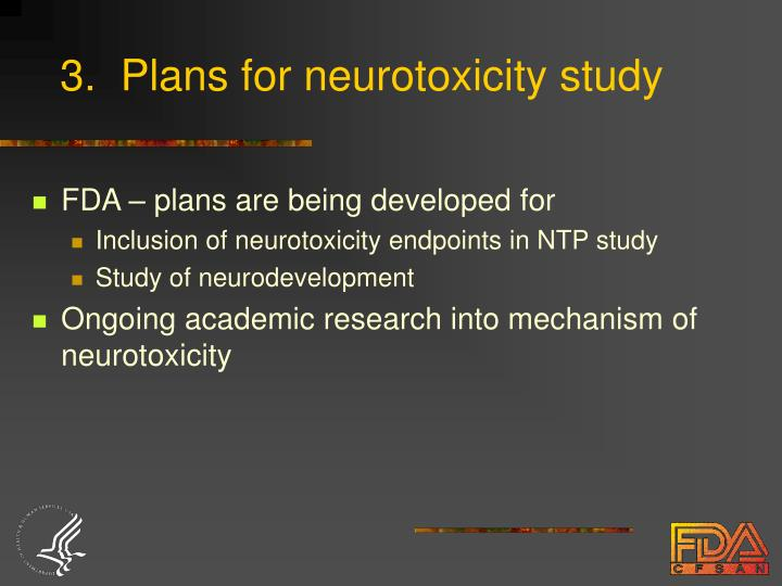3.  Plans for neurotoxicity study