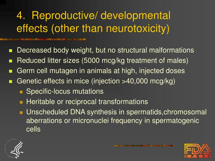 4.  Reproductive/ developmental effects (other than neurotoxicity)