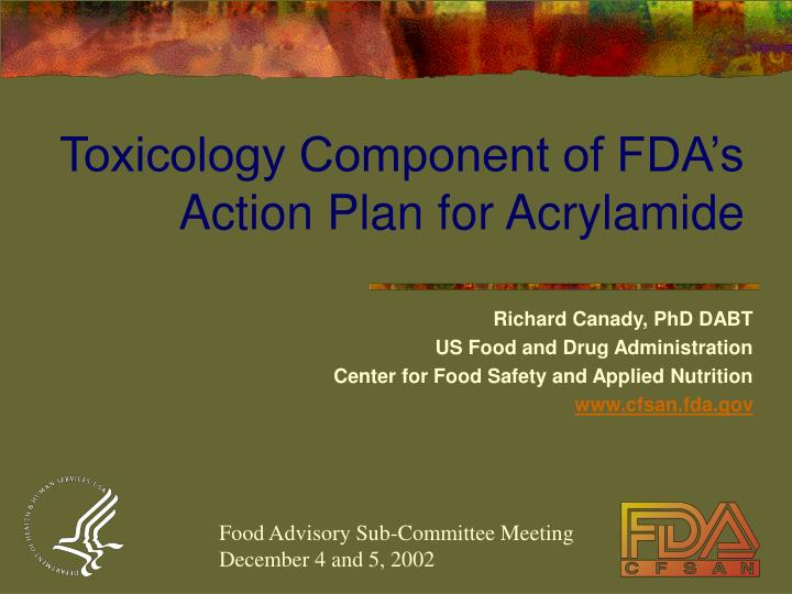 Toxicology component of fda s action plan for acrylamide