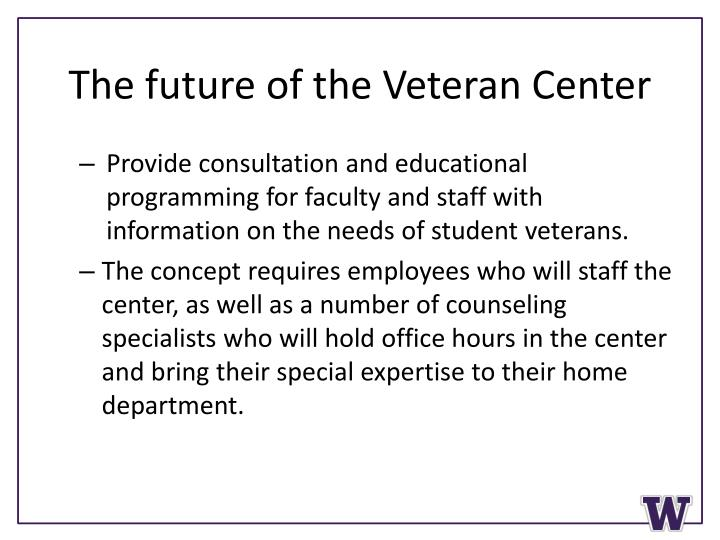 The future of the Veteran Center