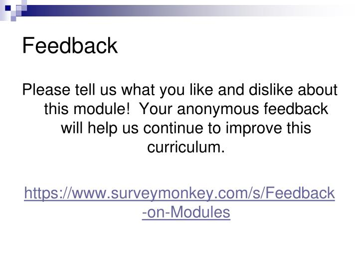 Please tell us what you like and dislike about this module!  Your anonymous feedback will help us continue to improve this curriculum.