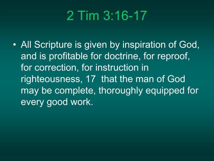 All Scripture is given by inspiration of God, and is profitable for doctrine, for reproof, for correction, for instruction in righteousness, 17  that the man of God may be complete, thoroughly equipped for every good work.