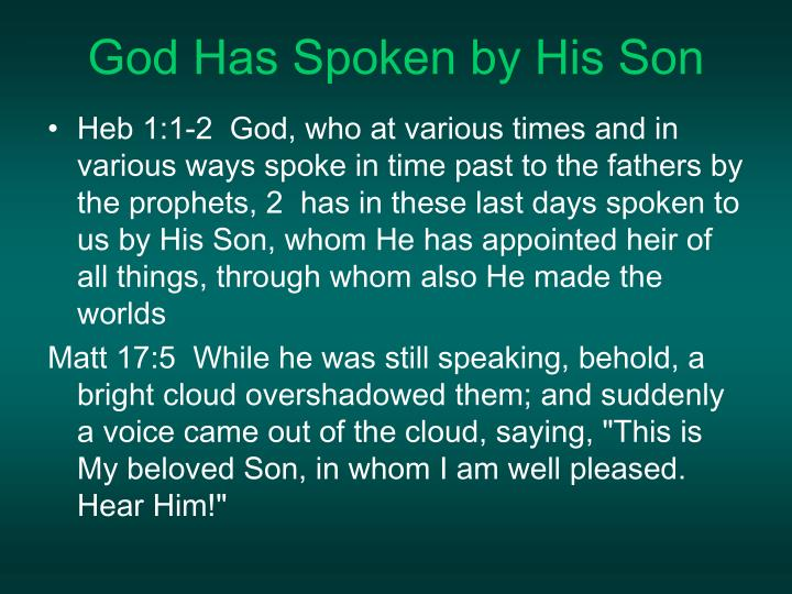 Heb 1:1-2  God, who at various times and in various ways spoke in time past to the fathers by the prophets, 2  has in these last days spoken to us by His Son, whom He has appointed heir of all things, through whom also He made the worlds