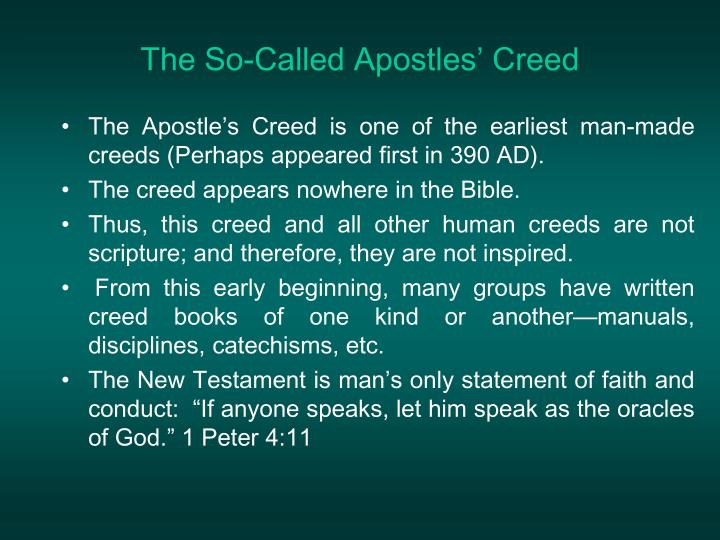 The Apostle's Creed is one of the earliest man-made creeds (Perhaps appeared first in 390 AD).