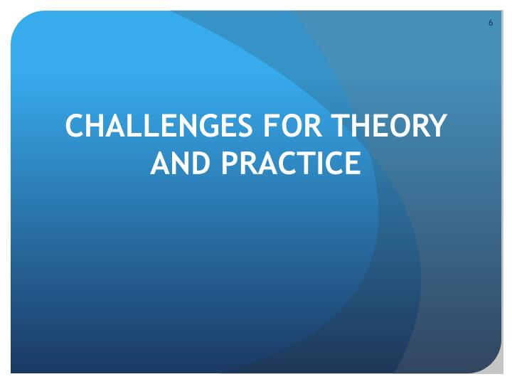 CHALLENGES FOR THEORY AND PRACTICE