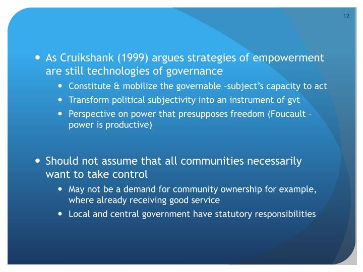 As Cruikshank (1999) argues strategies of empowerment are still technologies of governance