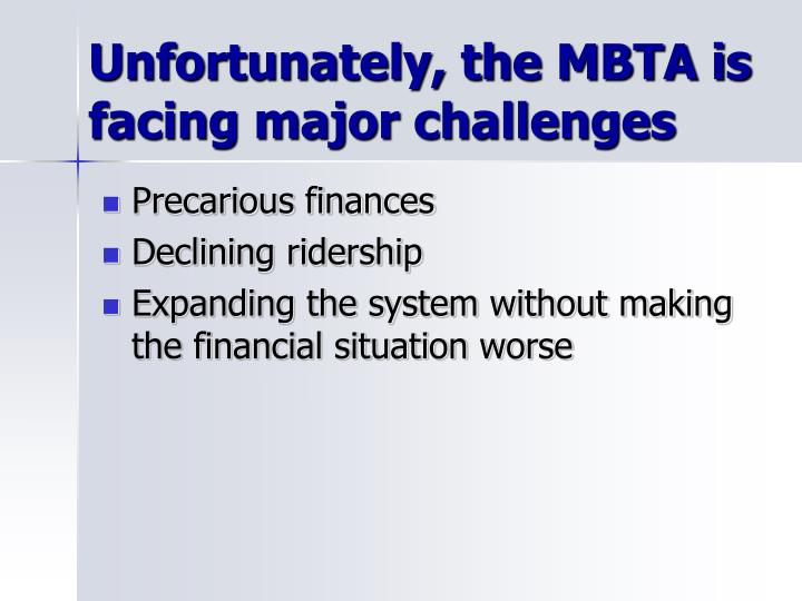 Unfortunately, the MBTA is facing major challenges