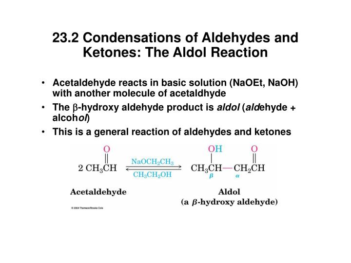 23.2 Condensations of Aldehydes and Ketones: The Aldol Reaction