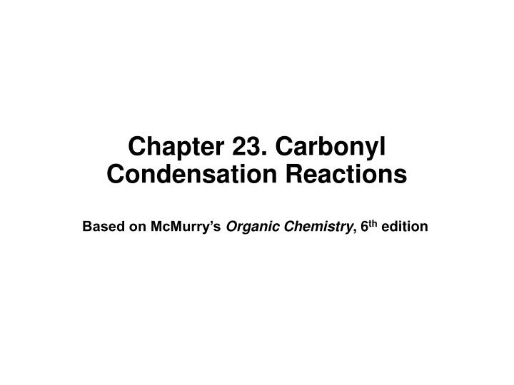 Chapter 23 carbonyl condensation reactions