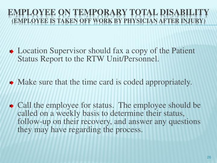 Location Supervisor should fax a copy of the Patient Status Report to the RTW Unit/Personnel.