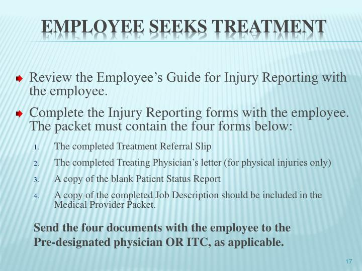 Review the Employee's Guide for Injury Reporting with the employee.