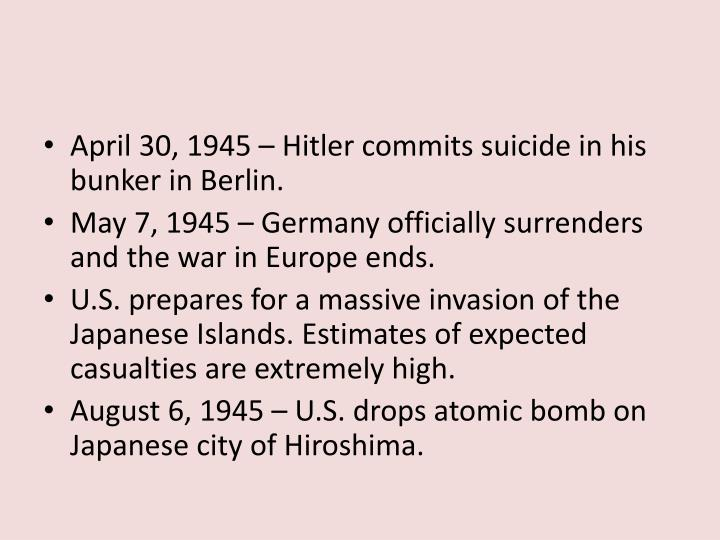 April 30, 1945 – Hitler commits suicide in his bunker in Berlin.