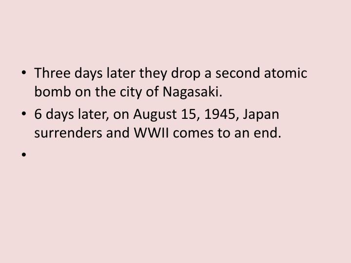 Three days later they drop a second atomic bomb on the city of Nagasaki.
