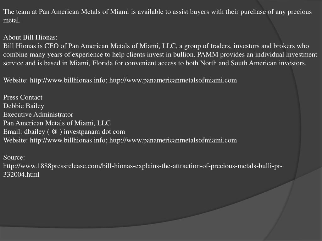 The team at Pan American Metals of Miami is available to assist buyers with their purchase of any precious metal.