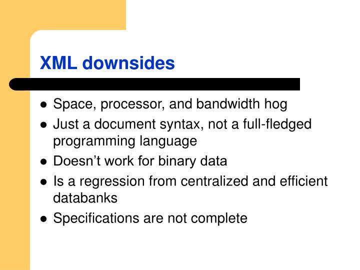 XML downsides