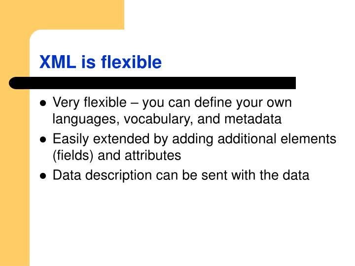 XML is flexible