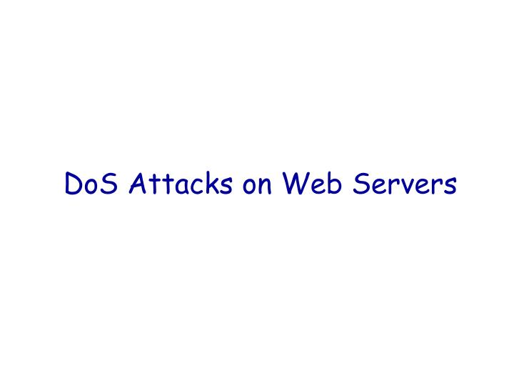 DoS Attacks on Web Servers