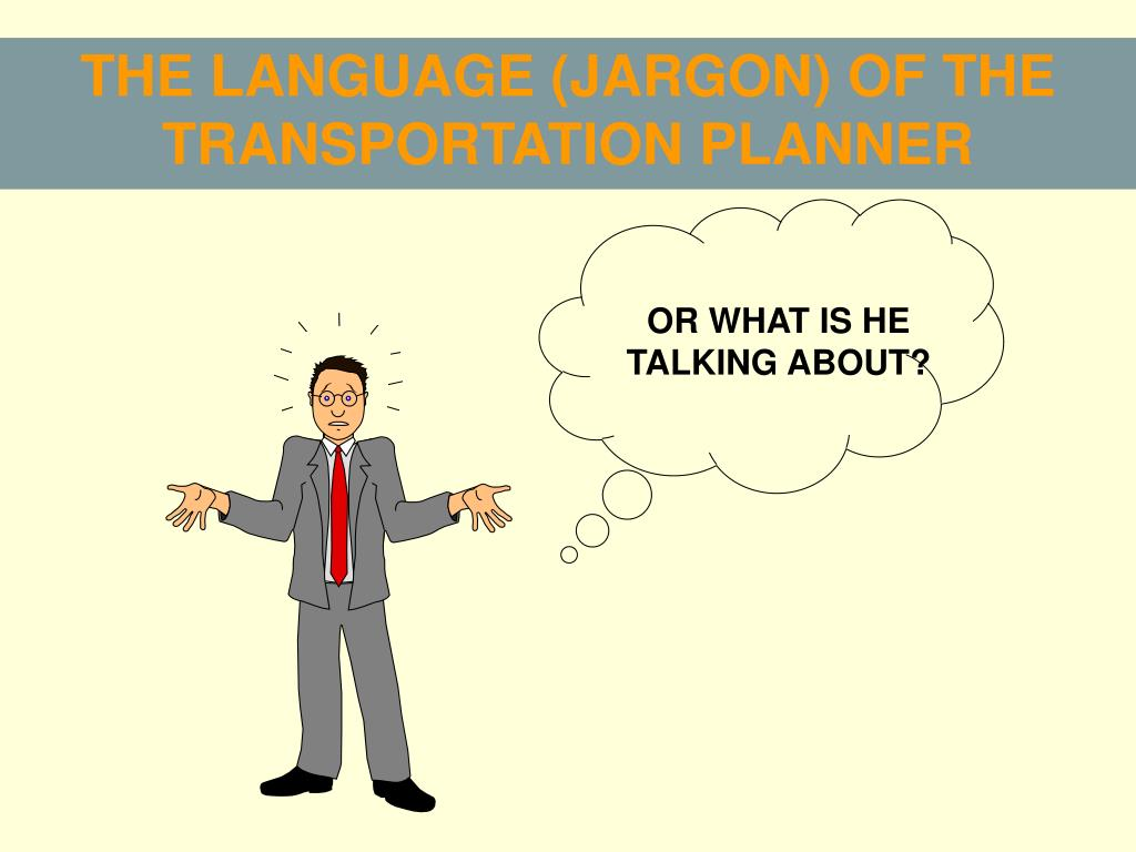 THE LANGUAGE (JARGON) OF THE TRANSPORTATION PLANNER