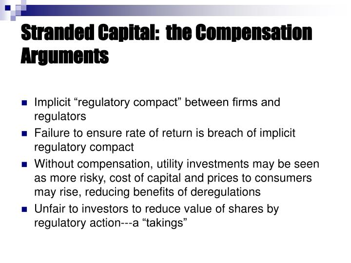 Stranded Capital:  the Compensation Arguments