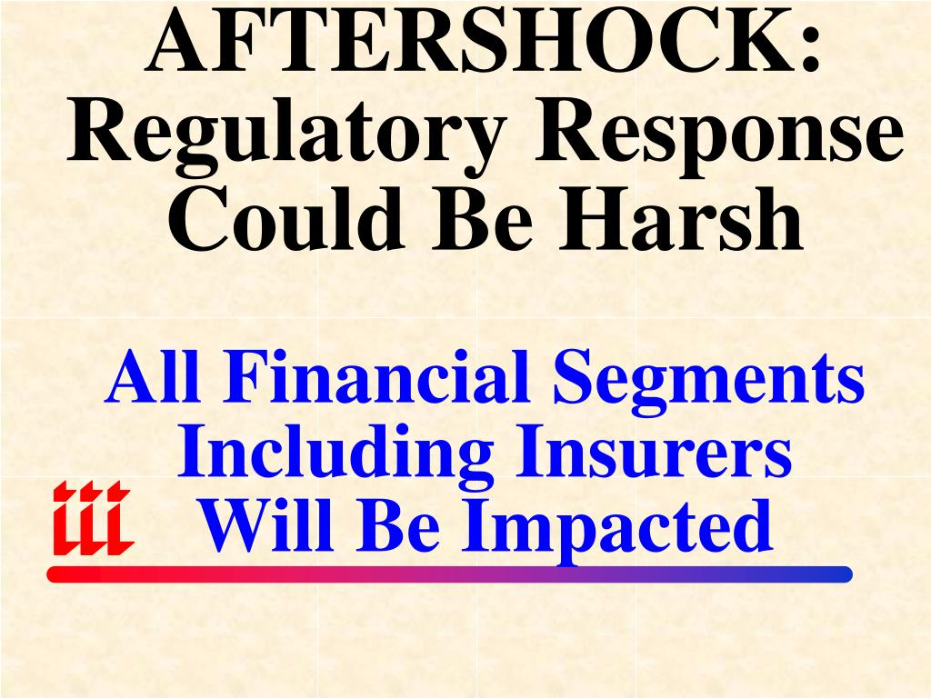 AFTERSHOCK:  Regulatory Response Could Be Harsh