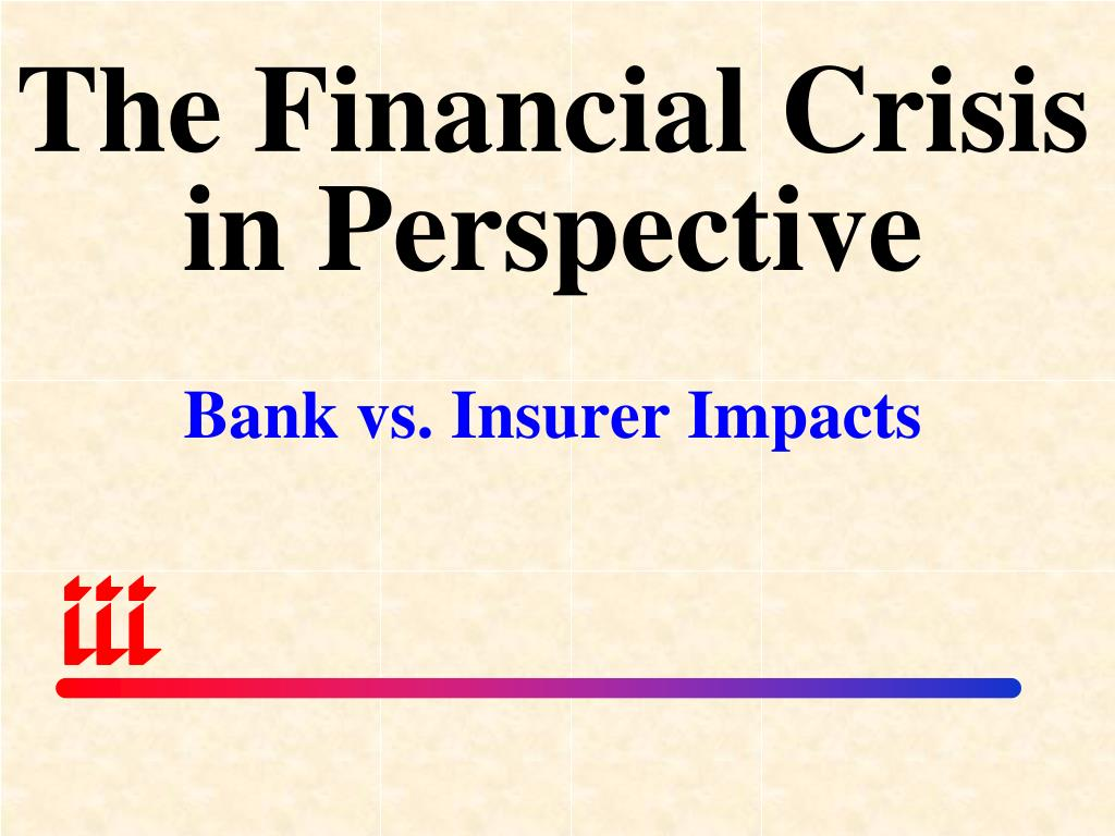 The Financial Crisis in Perspective
