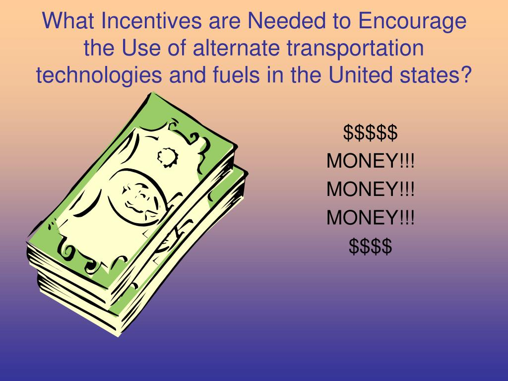 What Incentives are Needed to Encourage the Use of alternate transportation technologies and fuels in the United states?