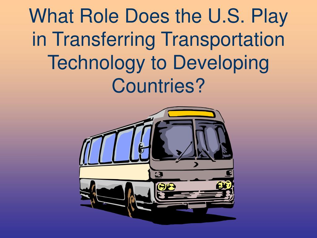 What Role Does the U.S. Play in Transferring Transportation Technology to Developing Countries?