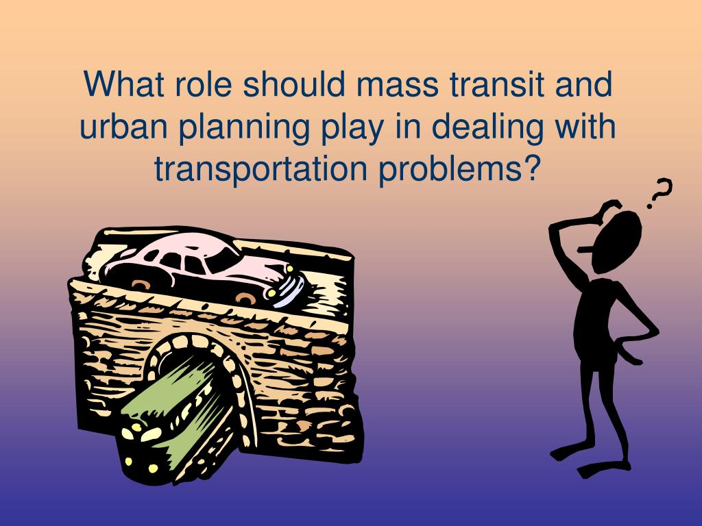 What role should mass transit and urban planning play in dealing with transportation problems?