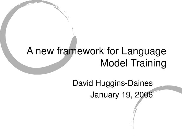 A new framework for Language Model Training