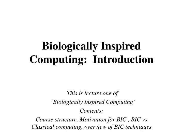 Biologically inspired computing introduction