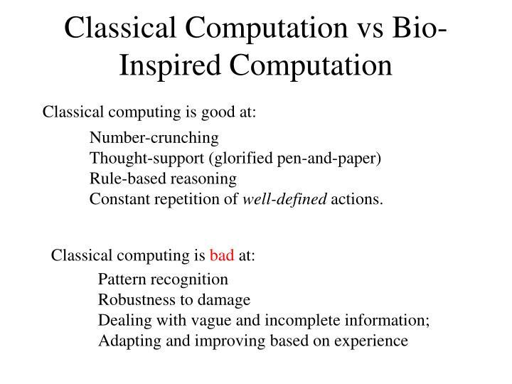 Classical Computation vs Bio-Inspired Computation