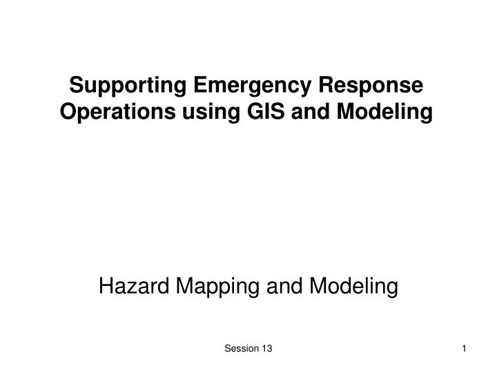 Supporting Emergency Response Operations using GIS and Modeling