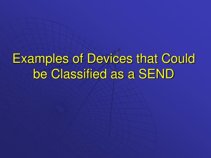 Examples of Devices that Could be Classified as a SEND