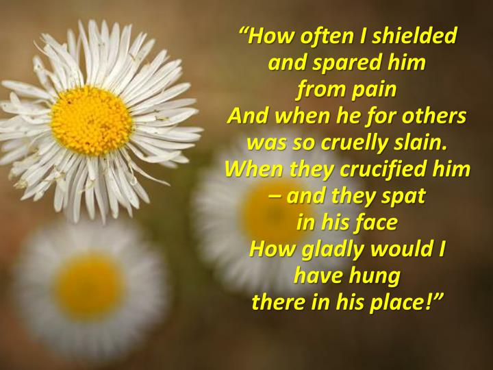 """How often I shielded and spared him"