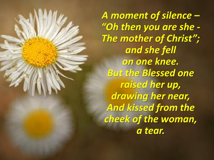 "A moment of silence – ""Oh then you are she -"