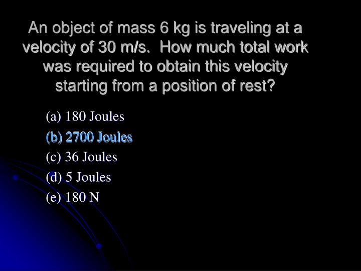 An object of mass 6 kg is traveling at a velocity of 30 m