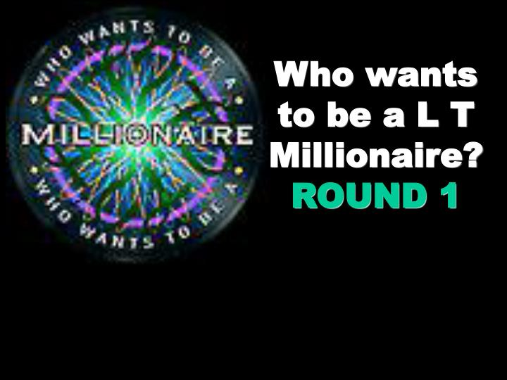 Who wants to be a l t millionaire round 1