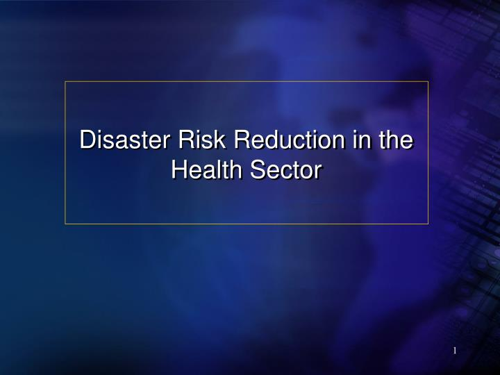 Disaster Risk Reduction in the Health Sector