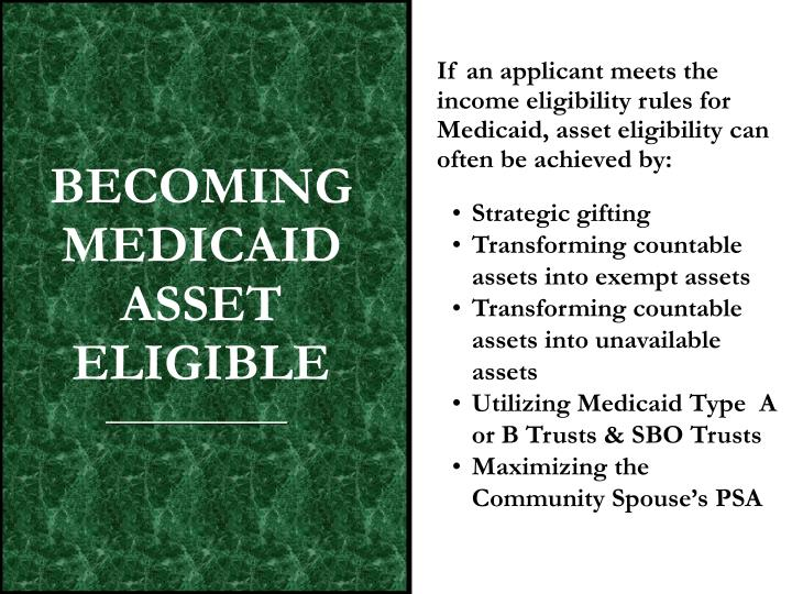 If an applicant meets the income eligibility rules for Medicaid, asset eligibility can often be achieved by: