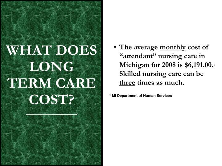 WHY SHOULD I CARE ABOUT THE COSTS OF LONG TERM CARE?