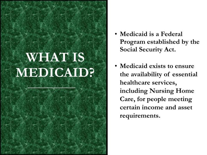 Medicaid is a Federal Program established by the Social Security Act.