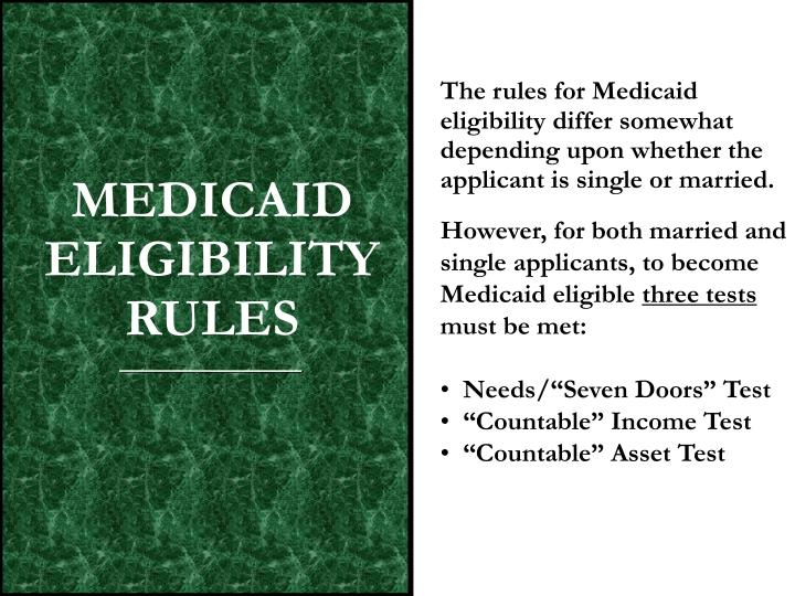 The rules for Medicaid eligibility differ somewhat depending upon whether the applicant is single or married.