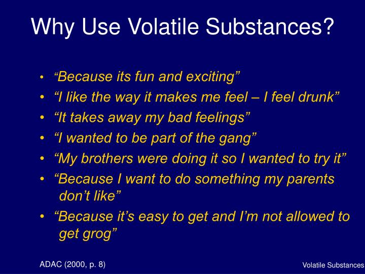 Why Use Volatile Substances?