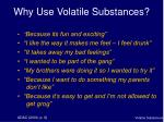 why use volatile substances